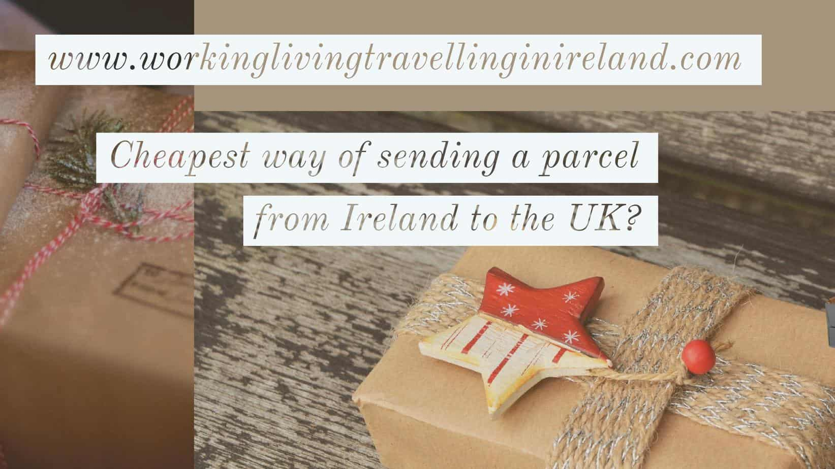 Cheapest Way Of Sending A Parcel From Ireland To The Uk Working